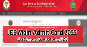 JEE Main 2022 Admit Card Download - Joint Entrance Exam Hall Ticket